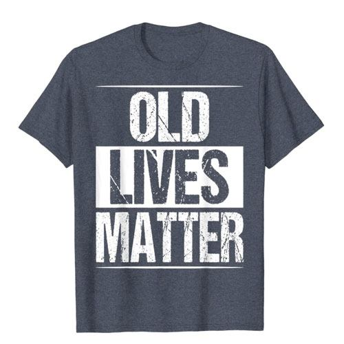 old lives matter t-shirt