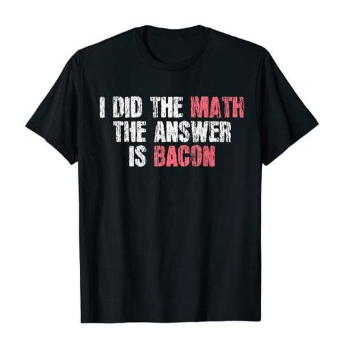 the answer is bacon t-shirt