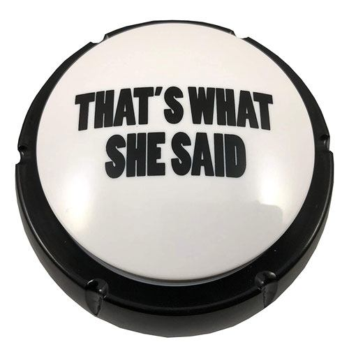 that's what she said button gift