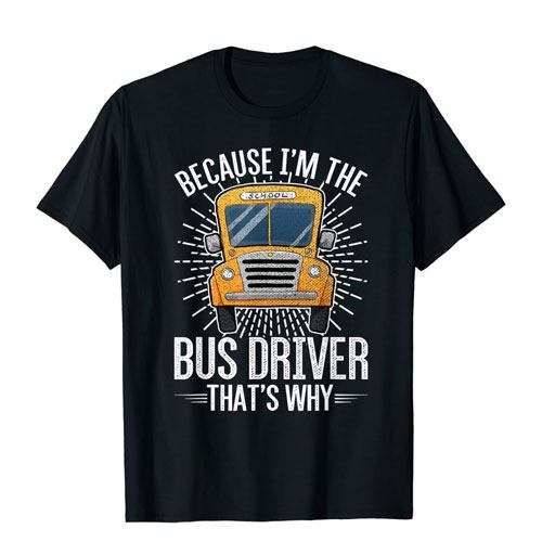 because i'm the bus driver shirt