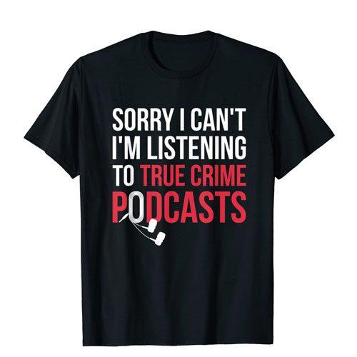 true crime podcasts t-shirt