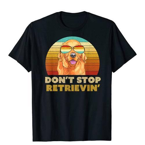 don't stop retrievin shirt
